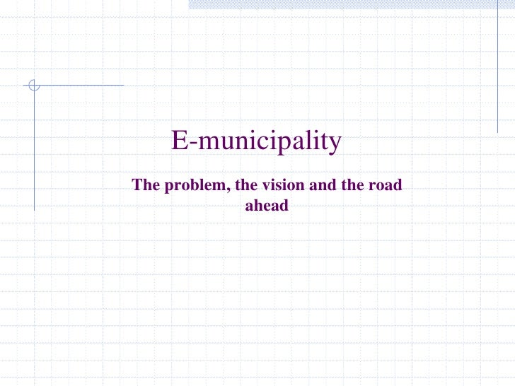 E-municipality The problem, the vision and the road               ahead