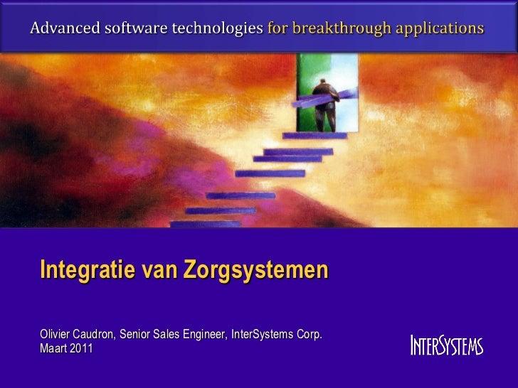 Integratie van ZorgsystemenOlivier Caudron, Senior Sales Engineer, InterSystems Corp.Maart 2011