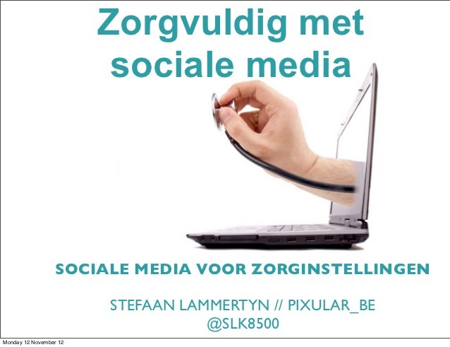 Zorgvuldig met                         sociale media                  SOCIALE MEDIA VOOR ZORGINSTELLINGEN                 ...