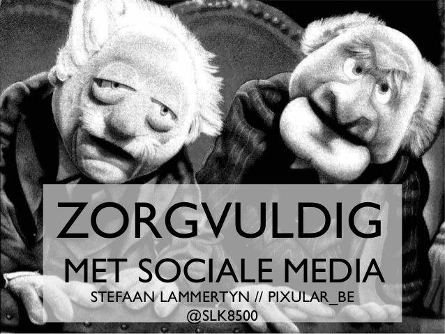 STEFAAN LAMMERTYN // PIXULAR_BE @SLK8500 ZORGVULDIG MET SOCIALE MEDIA #ADMB