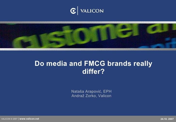 Do media and FMCG brands really differ? Nataša Arapović, EPH Andraž Zorko, Valicon VALICON © 2007     www.valicon. net 24....