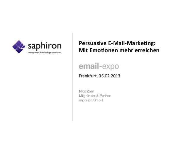 Persuasive E-‐Mail-‐Marke/ng:  Mit Emo/onen mehr erreichen    Frankfurt, 06.02.2013 Nico ZornMit...