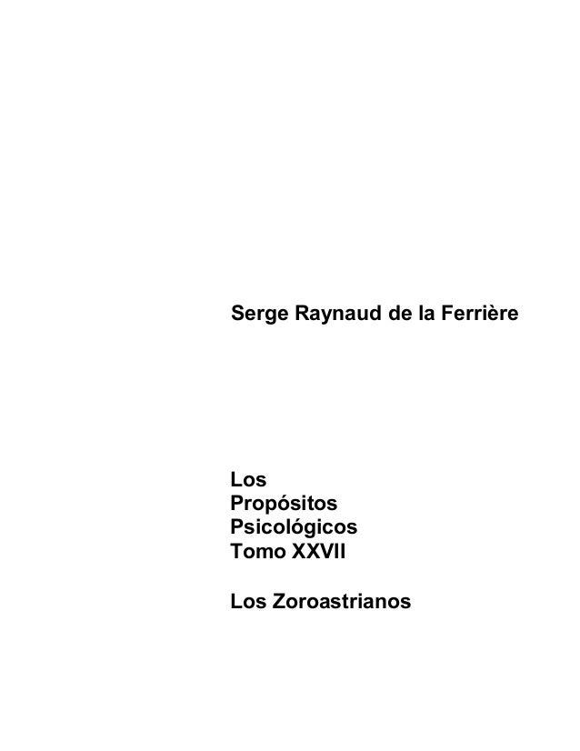 Serge Raynaud de la Ferrière  Los Propósitos Psicológicos Tomo XXVII Los Zoroastrianos