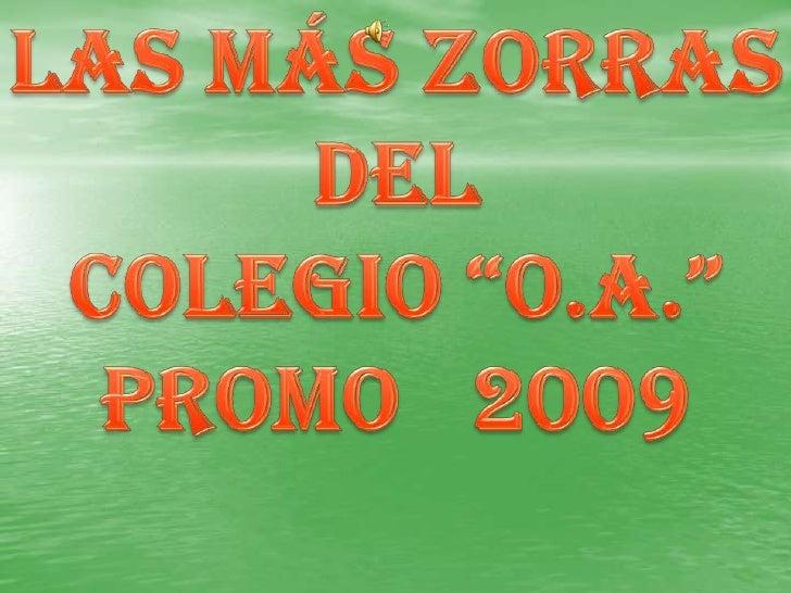 """LAS MÁS ZORRAS<br />DEL <br />COLEGIO """"o.a.""""<br />PROMO   2009<br />"""