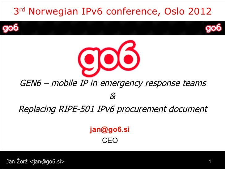 3rd Norwegian IPv6 conference, Oslo 2012    GEN6 – mobile IP in emergency response teams                          &    Rep...
