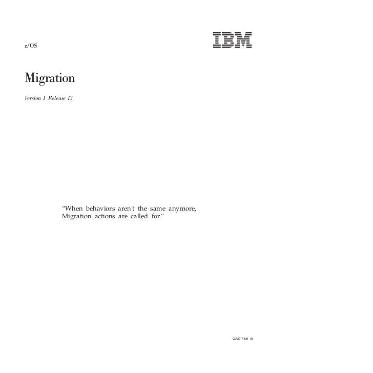 "z/OSMigrationVersion 1 Release 13               ""When behaviors arent the same anymore,               Migration actions ar..."