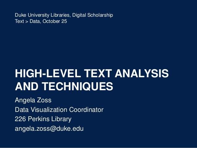 Duke University Libraries, Digital ScholarshipText > Data, October 25HIGH-LEVEL TEXT ANALYSISAND TECHNIQUESAngela ZossData...