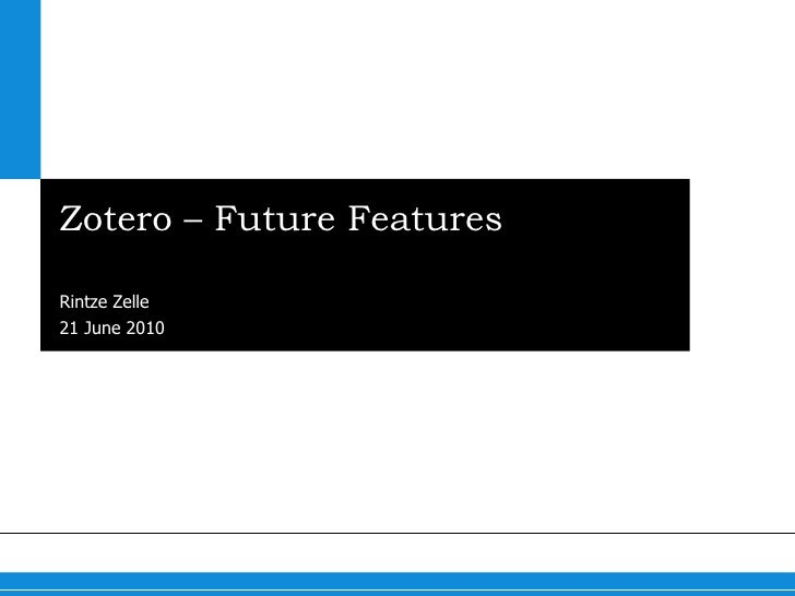 Zotero – Future Features Innovations in Reference Management Rintze Zelle