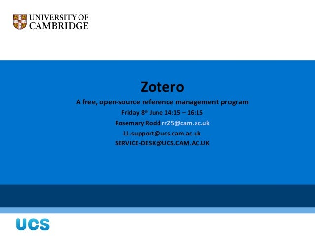 ZoteroA free, open-source reference management program            Friday 8th June 14:15 – 16:15          Rosemary Rodd rr2...