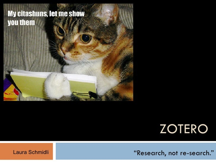 "ZOTERO "" Research, not re-search."" Laura Schmidli"
