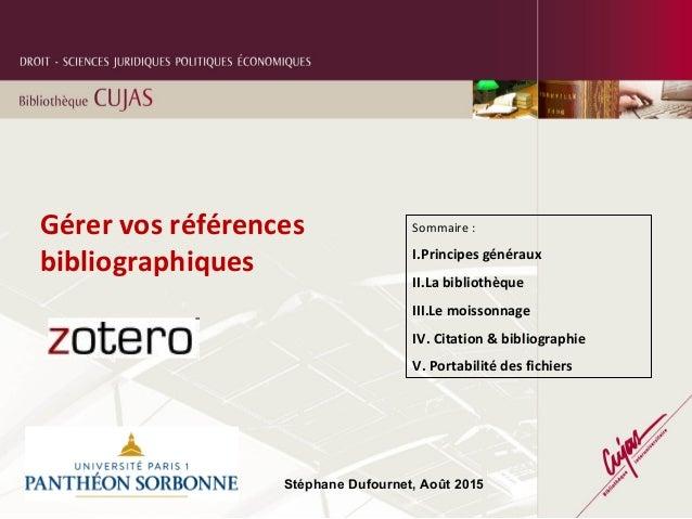 Stéphane Dufournet, Août 2015 Gérer vos références bibliographiques Sommaire : I.Principes généraux II.La bibliothèque III...