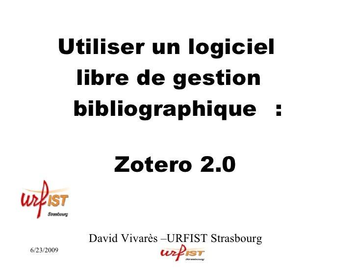 Utiliser un logiciel          libre de gestion          bibliographique :                  Zotero 2.0               David ...