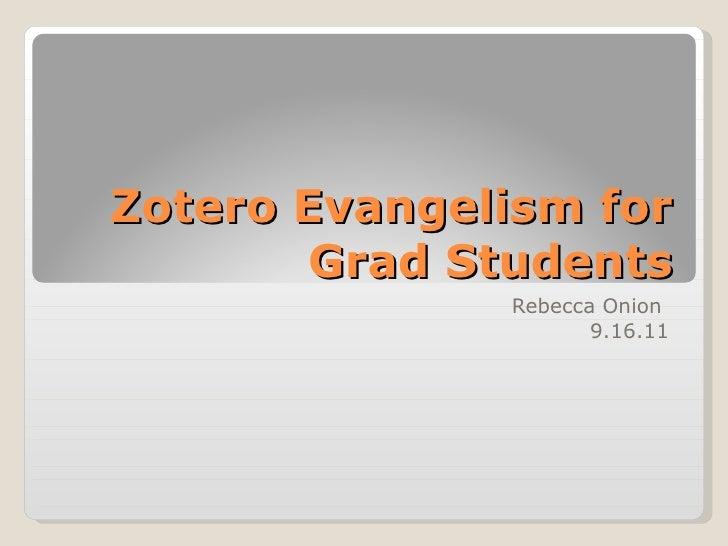 Zotero Evangelism for Grad Students Rebecca Onion  9.16.11
