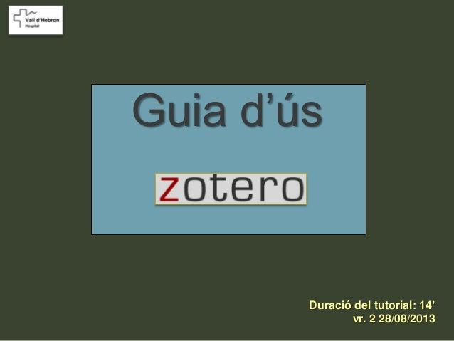 Guia d'ús Duració del tutorial: 14' vr. 2 28/08/2013