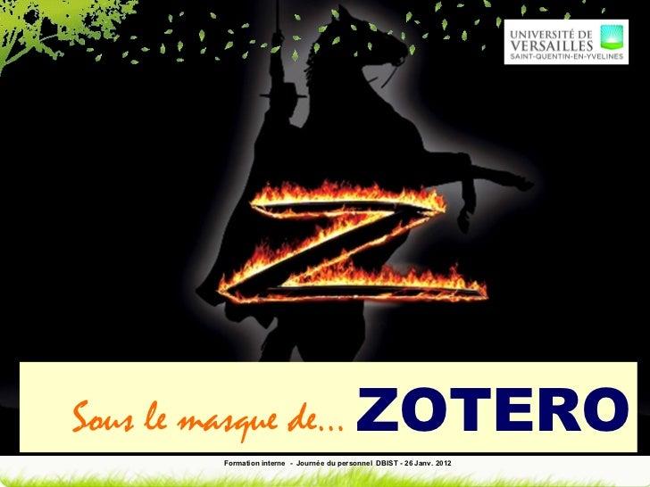 Sous le masque de…  ZOTERO Formation interne  -  Journée du personnel  DBIST - 26 Janv. 2012