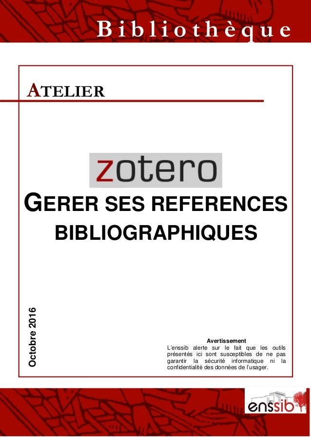 GÉRER SES RÉFÉRENCES BIBLIOGRAPHIQUES ATELIER B i b l i o t h è q u eSeptembre2015 Avertissement L'enssib alerte sur le fa...