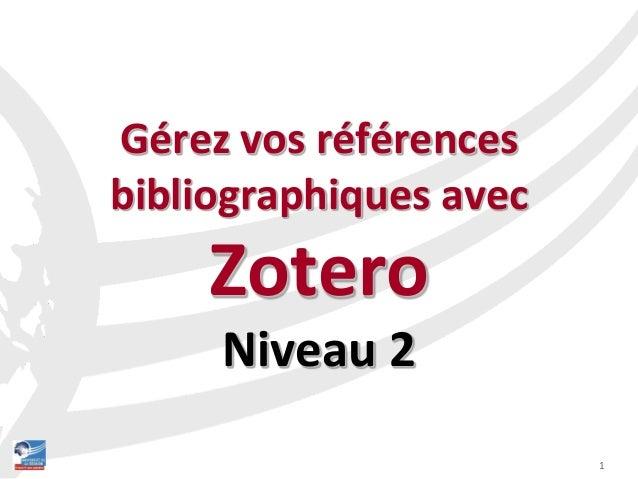 1 Gérez vos références bibliographiques avec Zotero Niveau 2