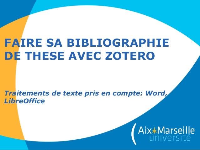 FAIRE SA BIBLIOGRAPHIE DE THESE AVEC ZOTERO Traitements de texte pris en compte: Word, LibreOffice