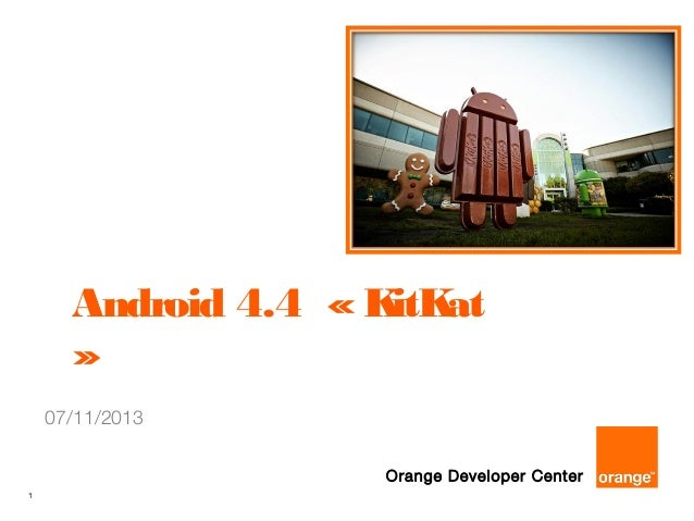 Android 4.4 « K at itK » 07/11/2013 Orange Developer Center 1