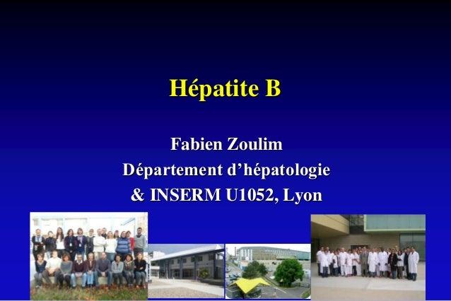 Hépatite B Fabien Zoulim Département d'hépatologie & INSERM U1052, Lyon