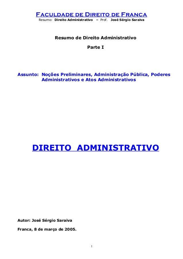 Faculdade de Direito de Franca Resumo: Direito Administrativo – Prof. José Sérgio Saraiva Resumo de Direito Administrativo...