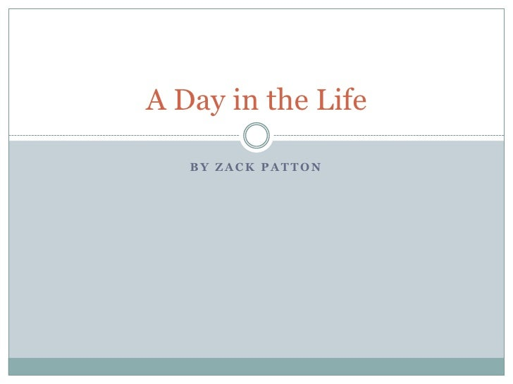 by Zack Patton<br />A Day in the Life<br />