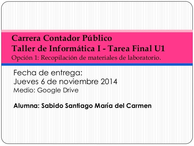 Carrera Contador Público  Taller de Informática I - Tarea Final U1  Opción 1: Recopilación de materiales de laboratorio.  ...