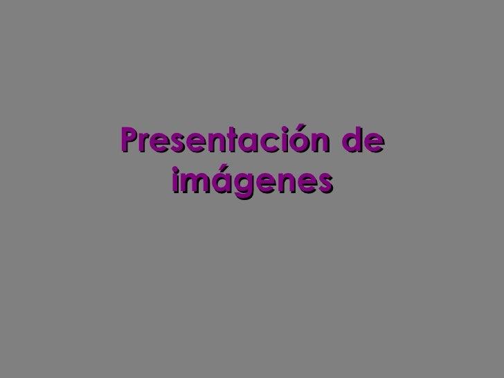 Presentación   de imágenes