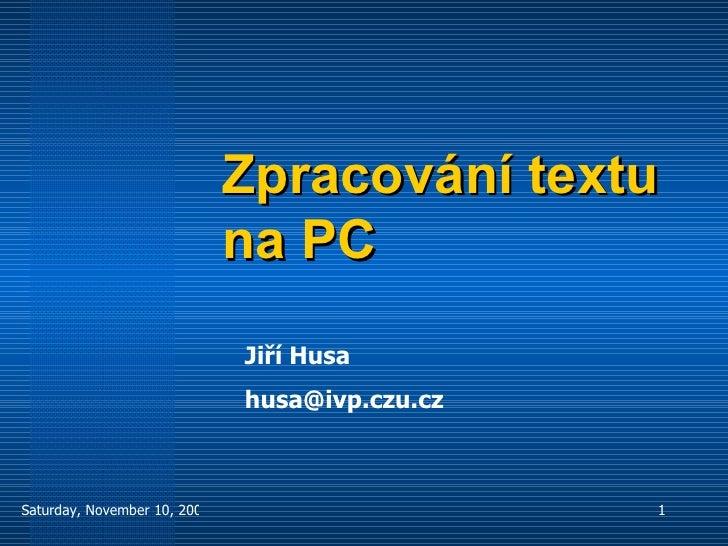 Zpracování textu na PC Jiří Husa [email_address]