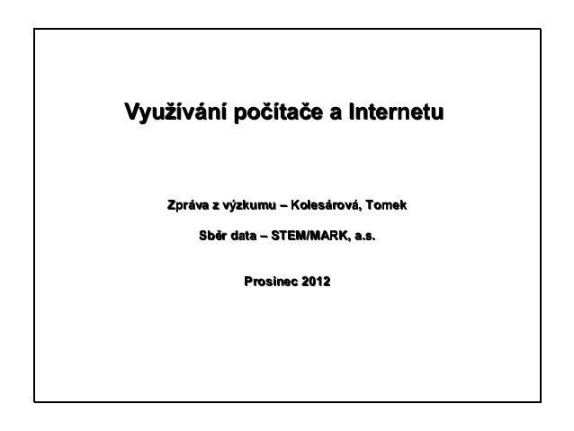 Využívání počítače a Internetu    Zpráva z výzkumu – Kolesárová, Tomek        Sběr data – STEM/MARK, a.s.               Pr...