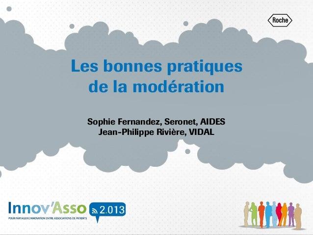 Les bonnes pratiques de la modération Sophie Fernandez, Seronet, AIDES Jean-Philippe Rivière, VIDAL