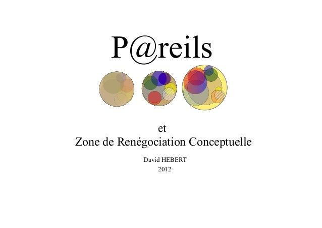 P@reils et Zone de Renégociation Conceptuelle David HEBERT 2012