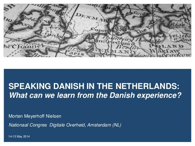 Morten Meyerhoff Nielsen Nationaal Congres Digitale Overheid, Amsterdam (NL) 14-15 May 2014 SPEAKING DANISH IN THE NETHERL...