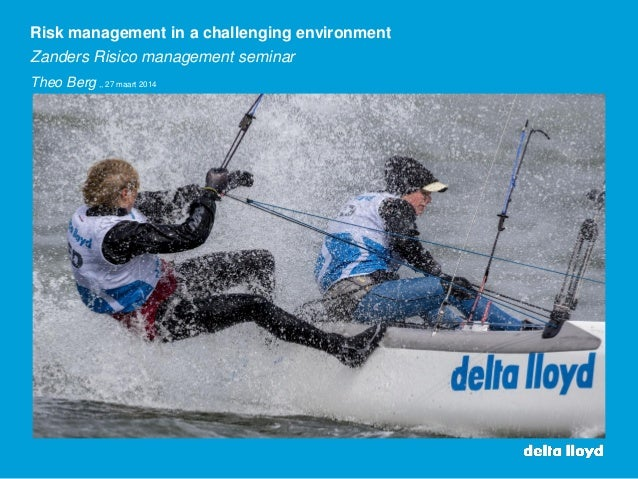 Risk management in a challenging environment Zanders Risico management seminar Theo Berg ,, 27 maart 2014