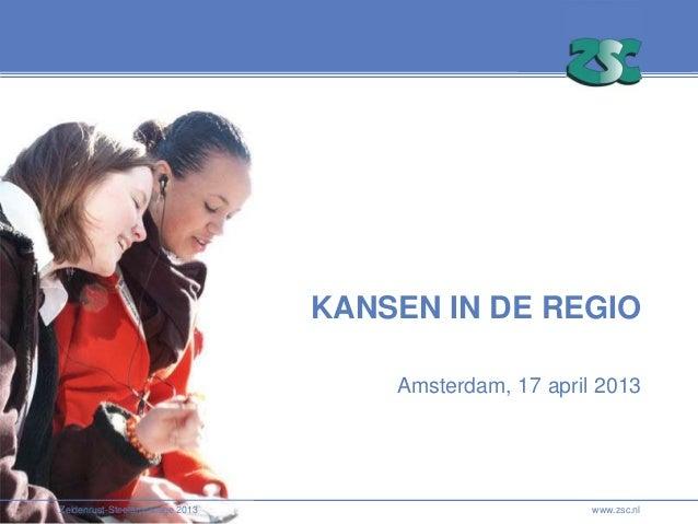 Zeldenrust-Steelantcollege 2013Zeldenrust-Steelantcollege 2013KANSEN IN DE REGIOAmsterdam, 17 april 2013www.zsc.nl