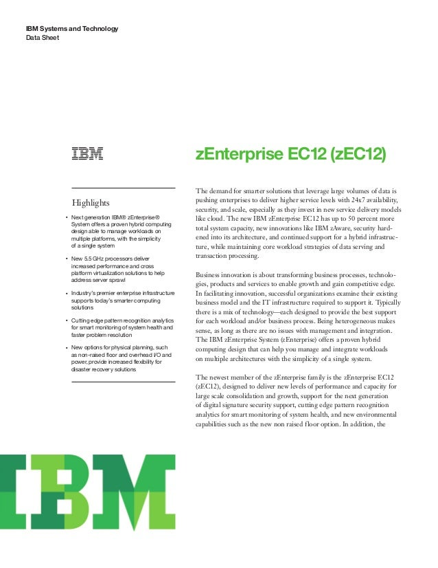 IBM Systems and Technology Data Sheet zEnterprise EC12 (zEC12) Highlights ●● ● ● Next generation IBM® zEnterprise® System ...
