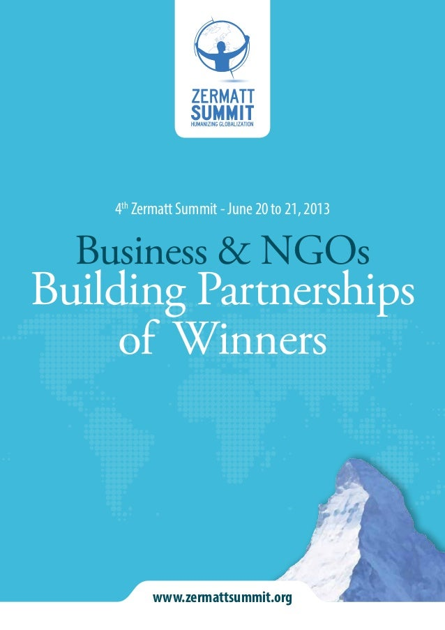 4th Zermatt Summit - June 20 to 21, 2013  Business & NGOsBuilding Partnerships     of Winners          www.zermattsummit.org