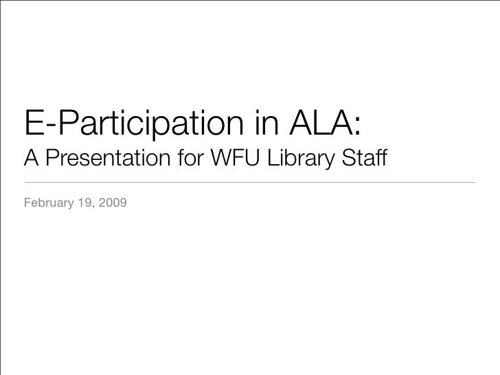 E-Participation in ALA: A Presentation for WFU Library Staff February 19, 2009