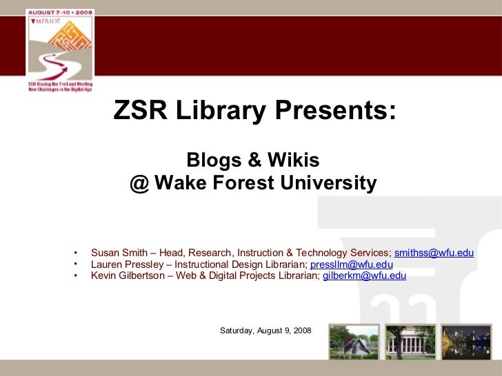 Blogs & Wikis @ Wake Forest University ZSR Library Presents: <ul><ul><li>Susan Smith – Head, Research, Instruction & Techn...