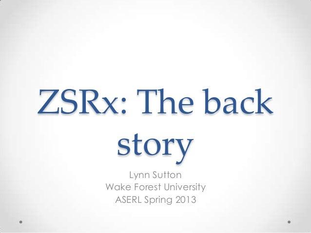 ZSRx: The Back Story