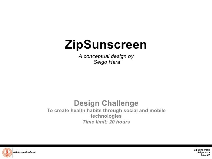 ZipSunscreen A conceptual design by  Seigo Hara habits.stanford.edu   Design Challenge To create health habits through soc...