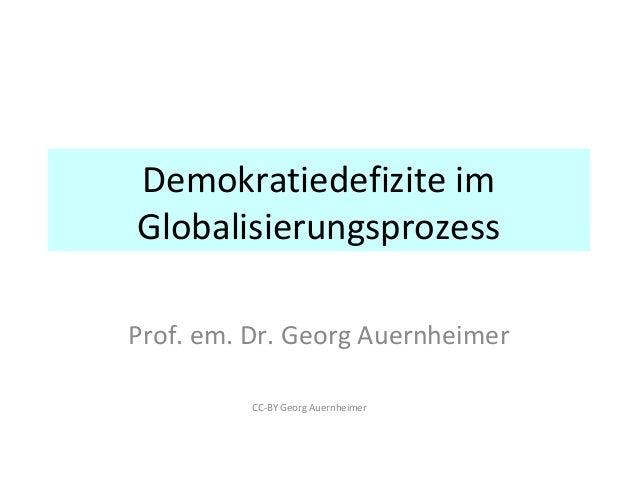 Demokratiedefizite im  Globalisierungsprozess  Prof. em. Dr. Georg Auernheimer  CC-BY Georg Auernheimer