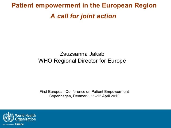 Patient empowerment in the European Region             A call for joint action             Zsuzsanna Jakab       WHO Regio...