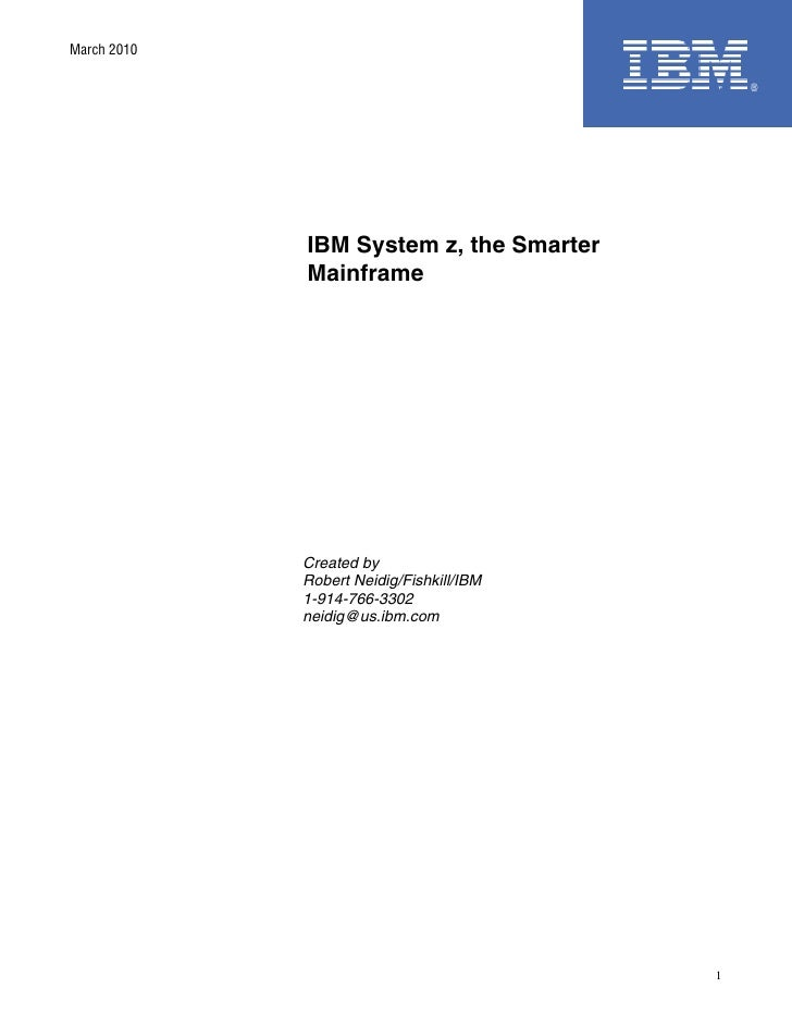 March 2010             IBM System z, the Smarter             Mainframe             Created by             Robert Neidig/Fi...