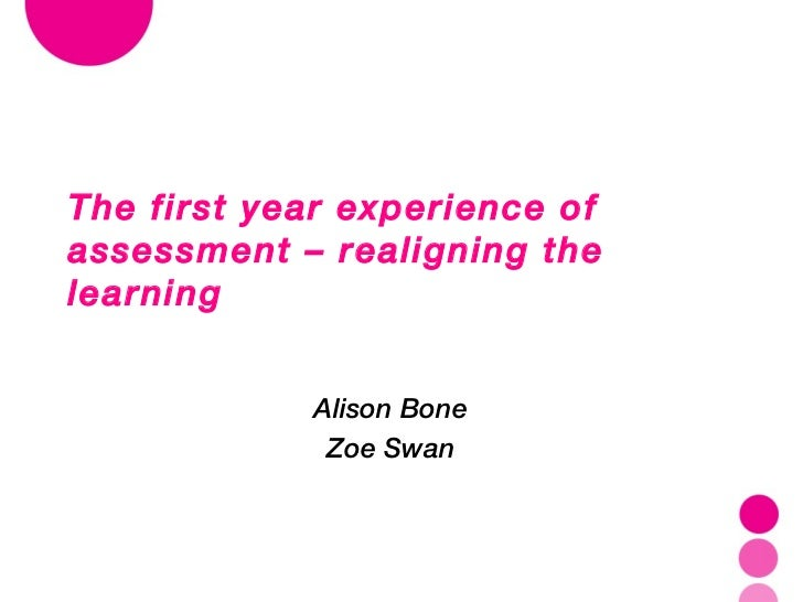 The first year experience of assessment - realigning the learning
