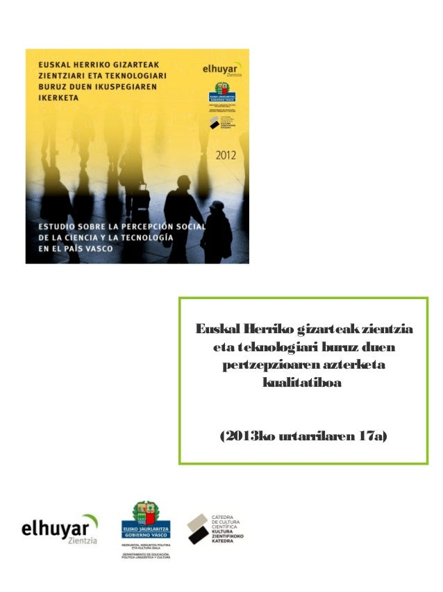 Euskal Herriko gizarteak zientziari eta teknologiari buruz duen ikuspegiaren ikerketa (2012) 1 Euskal Herriko gizarteakzie...