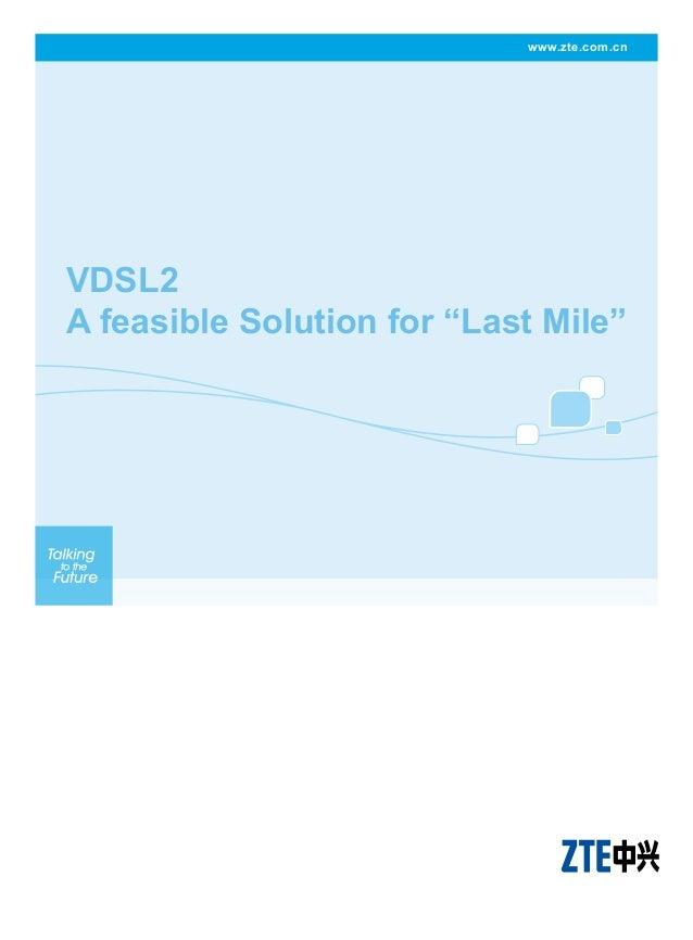 ZTE VDSL2 - A feasible solution for last mile
