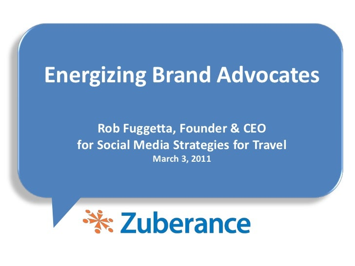 Energizing Brand AdvocatesRob Fuggetta, Founder & CEOfor Social Media Strategies for TravelMarch 3, 2011<br />