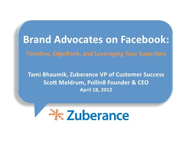 Slide Presentation from Zuberance Webinar- Brand Advocates on Facebook: What You Need to Know About Timeline, EdgeRank, and Leveraging Your Superfans