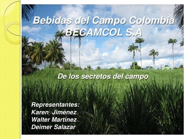 Bebidas del Campo ColombiaBECAMCOL S.A<br />De los secretos del campo<br />Representantes:<br />Karen  Jiménez<br />Walter...